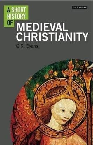 A Short History of Medieval Christianity (I.B.Tauris short histories)