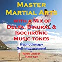 Master Martial Arts with a Mix of Delta Binaural Isochronic Tones: 3 in 1 Legendary, Complete Hypnotherapy Session Speech by Randy Charach, Sunny Oye Narrated by Randy Charach