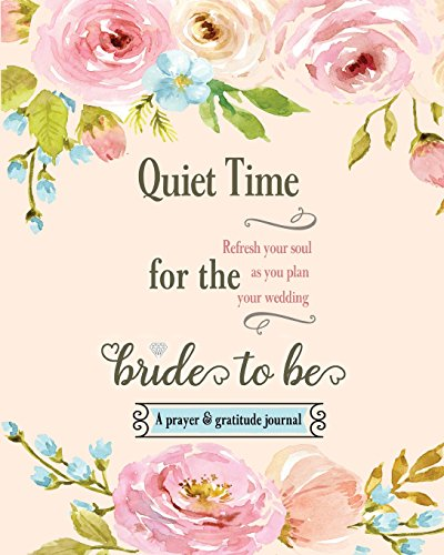 Quiet Time for the Bride to Be: A Prayer and Gratitude Journal by Ritequest