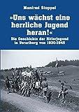 Uns wächst eine herrliche Jugend heran!: Die Geschichte der Hitlerjugend in Vorarlberg von 1930-1945
