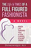 Kyпить The Life & Times Of A Full Figured Fashionista: When life throws you curves, Flaunt them! на Amazon.com