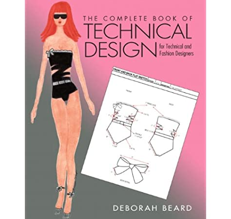 The Complete Book Of Technical Design For Fashion And Technical Designers Fashion Series Beard Deborah 9780132560320 Amazon Com Books
