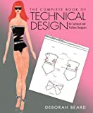 The Complete Book of Technical Design : For Fashion and Technical Designers, Beard, Deborah, 0132560321