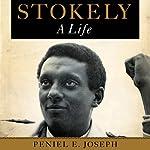 Stokely: A Life   Peniel E. Joseph