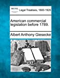 American commercial legislation Before 1789, Albert Anthony Giesecke, 1240061870