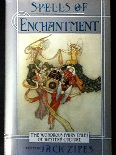 Spells Of Enchantment - Wondrous Fairy Tales Of Western Culture, Zipes, Jack, Editor; contributions by Rousseau, Jean-jacques; Wilde, Oscar; Hesse, Hermann; Dick, Philip K.; Lee, Tanith...