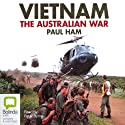 Vietnam: The Australian War Audiobook by Paul Ham Narrated by Peter Byrne