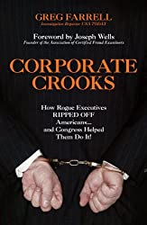 Corporate Crooks: How Rogue Executives Ripped Off Americans... and Congress Helped Them Do It!