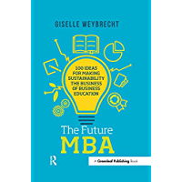 The Future MBA: 100 Ideas for Making Sustainability the Business of Business Education (The Principles for Responsible Management Education Series)
