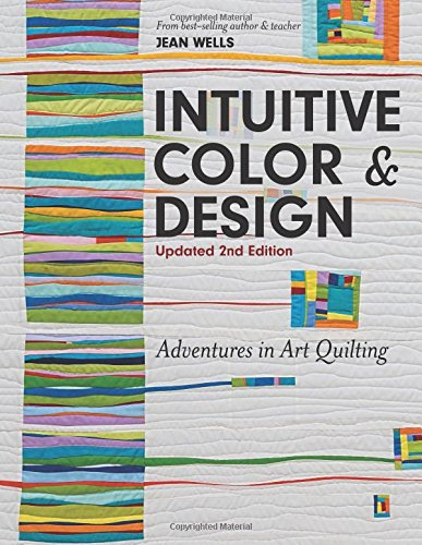 Intuitive Color & Design: Adventures in Art Quilting by Wells Jean
