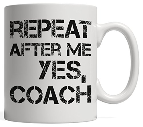 Repeat After Me, Yes Coach Mug! A Funny Sports Coaching Gift Your Team Can Give to Your Coach After the Game | Whether You Play Football, Basketball or Baseball, Show Your Coach Some Love! -
