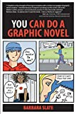 You Can Do a Graphic Novel by Barbara Slate (2014-08-20)