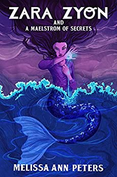 Zara Zyon and a Maelstrom of Secrets by [Peters, Melissa Ann]