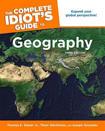 The Complete Idiot's Guide to Geography, 3rd Edition: Expand Your Global Perspective!
