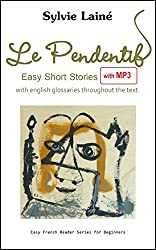 Le Pendentif (+MP3), Easy French Short Stories: with English Glossaries throughout the Text (2nd edition) (Easy French Reader Series for Beginners t. 1) (French Edition)