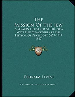 The Mission of the Jew: A Sermon Delivered at the New West End Synagogue on the Festival of Pentecost, 5677-1917 (1917)
