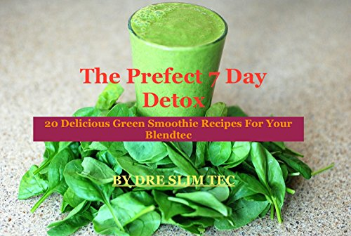 The Perfect 7 day detox 20 delicious green smoothie recipes for your blendtec (Blendtec Recipe Kindle)