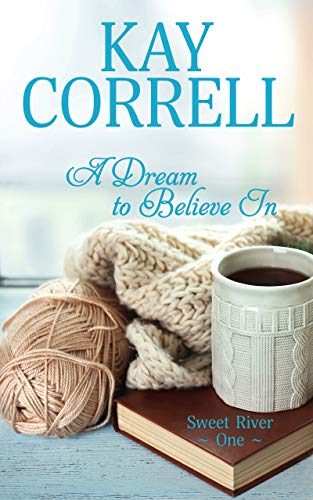 A Dream to Believe In (Sweet River Book 1) ()