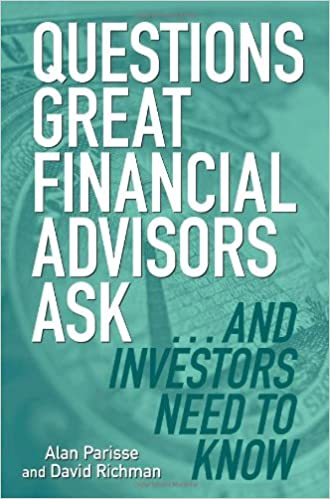 questions great financial advisors ask and investors need to know alan parisse david richman 9781419526800 amazoncom books
