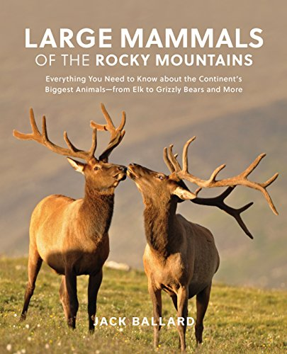 Rocky Mountains: Everything You Need to Know about the Continent's Biggest Animals―from Elk to Grizzly Bears and More ()