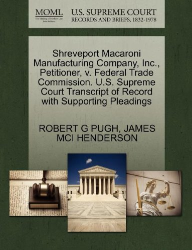 Shreveport Macaroni Manufacturing Company, Inc., Petitioner, v. Federal Trade Commission. U.S. Supreme Court Transcript of Record with Supporting Pleadings
