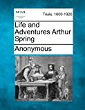 Life and Adventures Arthur Spring, Anonymous, 1275492452