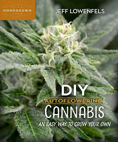 DIY Autoflowering Cannabis: An Easy Way to Grow Your Own (Homegrown City Life)