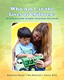 img - for Who Am I in the Lives of Children? An Introduction to Early Childhood Education, Enhanced Pearson eText with Loose-Leaf Version -- Access Card Package (10th Edition) book / textbook / text book