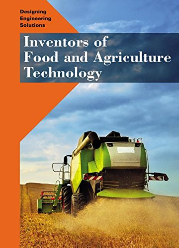 Inventors of Food and Agriculture Technology (Designing Engineering Solutions)
