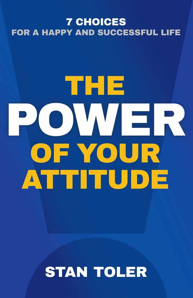 The Power of Your Attitude: 7 Choices for a Happy and Successful Life