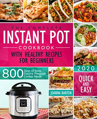 The Complete Instant Pot Cookbook With Healthy Recipes For Beginners: 800 Days of Basic Electric Pressure Cooker Meals Quick and Easy