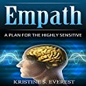 Empath: A Plan for the Highly Sensitive Audiobook by Kristine S. Everest Narrated by Alex Lancer