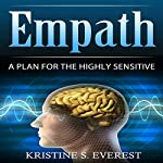 Empath: A Plan for the Highly Sensitive | Kristine S. Everest