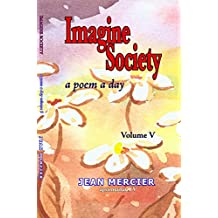 IMAGINE SOCIETY: A POEM A DAY - Volume 5 (Jean Mercier's A Poem A Day)