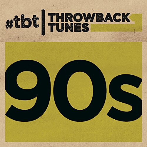 Throwback Tunes: 90s [Explicit]