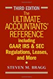 The Ultimate Accountants' Reference Including GAAP, IRS & SEC Regulations, Leases, and More, Third E