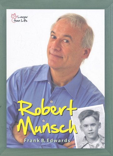 Robert Munsch: Portrait of an Extraordinary Canadian (Larger than Life)