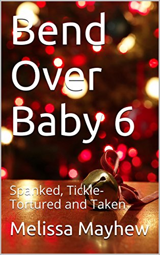 Bend Over Baby 6: Spanked, Tickle-Tortured and Taken (English Edition)