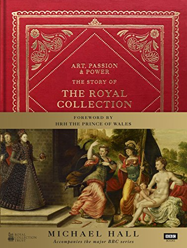 Art, Passion & Power: The Story of the Royal Collection ()