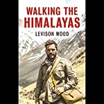 Walking the Himalayas | Levison Wood