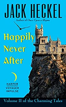 Happily Never After: Volume II of the Charming Tales by [Heckel, Jack]