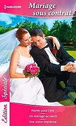 Mariage sous contrat : Mariés pour l'été - Un mariage au ranch - Une union imprévue (Edition Spéciale)