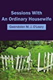 Sessions with an Ordinary Housewife, Gwendolen M. J. O'Leary, 1434322319