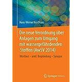 Die neue Verordnung über Anlagen zum Umgang mit wassergefährdenden Stoffen (AwSV 2014): Wortlaut - amtliche Begründung - Synopse (German Edition)