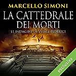 La cattedrale dei morti: Le indagini di Vitale Federici (La cattedrale dei morti 1) | Marcello Simoni