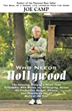 img - for WHO NEEDS HOLLYWOOD: The Amazing Story of a Small Time Filmmaker who Writes the Screenplay, Raises the Production Budget, Directs, and Distributes the #3 Movie of the Year book / textbook / text book