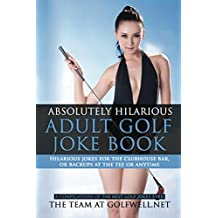 Absolutely Hilarious Adult Golf Joke Book (Golfwell's Adult Joke Book Series 1)