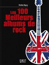 Petit livre de - Les 100 meilleurs albums de rock par Nicolas Dupuy