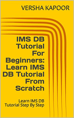 IMS DB Tutorial For Beginners: Learn IMS DB Tutorial From Scratch: Learn IMS DB Tutorial Step By Step (English Edition)