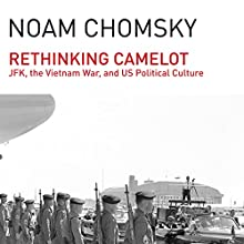 Rethinking Camelot: JFK, the Vietnam War, and U.S. Political Culture Audiobook by Noam Chomsky Narrated by Brian Jones